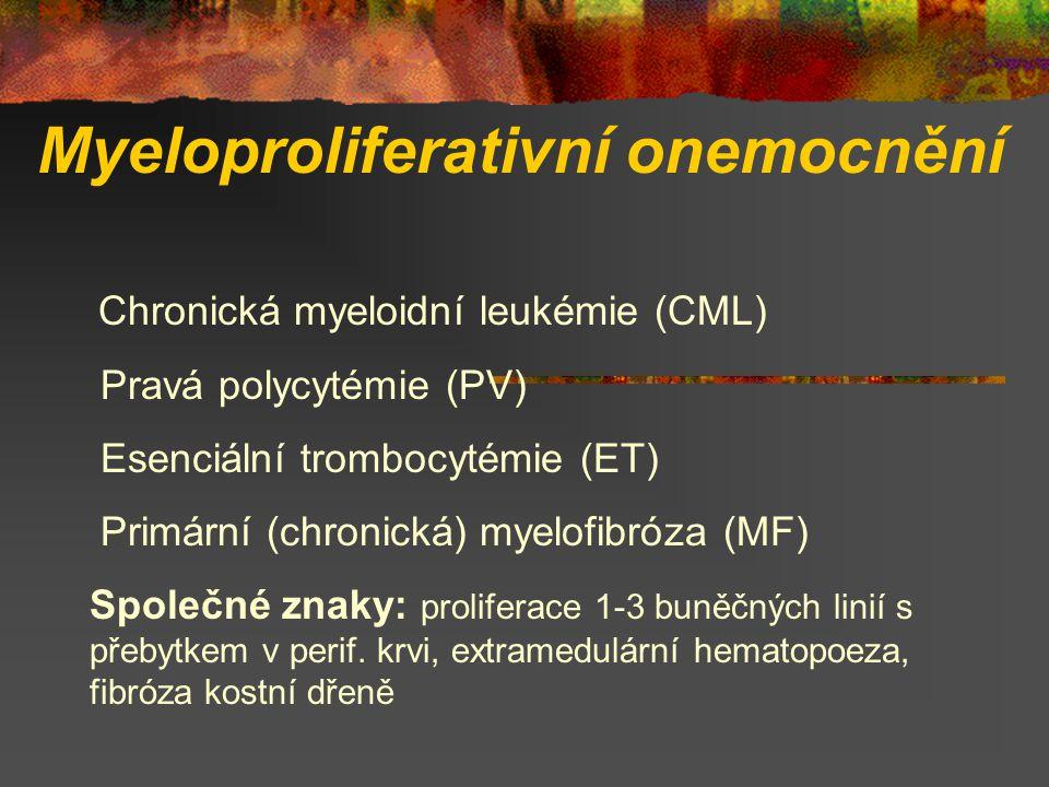 Myeloproliferativní onemocnění Chronická myeloidní leukémie (CML) Pravá polycytémie (PV) Esenciální trombocytémie (ET) Primární (chronická) myelofibróza (MF) Společné znaky: proliferace 1-3 buněčných linií s přebytkem v perif.