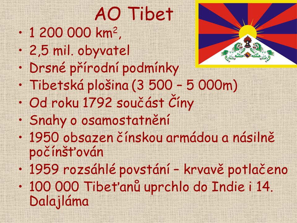AO Tibet 1 200 000 km 2, 2,5 mil. obyvatel Drsné přírodní podmínky Tibetská plošina (3 500 – 5 000m) Od roku 1792 součást Číny Snahy o osamostatnění 1