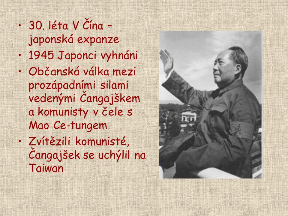 30. léta V Čína – japonská expanze 1945 Japonci vyhnáni Občanská válka mezi prozápadními silami vedenými Čangajškem a komunisty v čele s Mao Ce-tungem