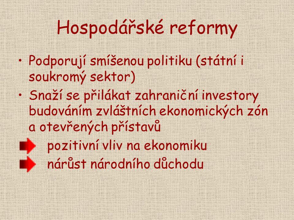 Hospodářské reformy Podporují smíšenou politiku (státní i soukromý sektor) Snaží se přilákat zahraniční investory budováním zvláštních ekonomických zó