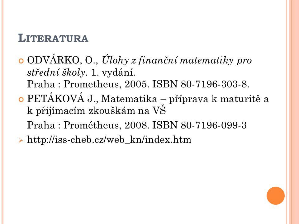 L ITERATURA ODVÁRKO, O., Úlohy z finanční matematiky pro střední školy.