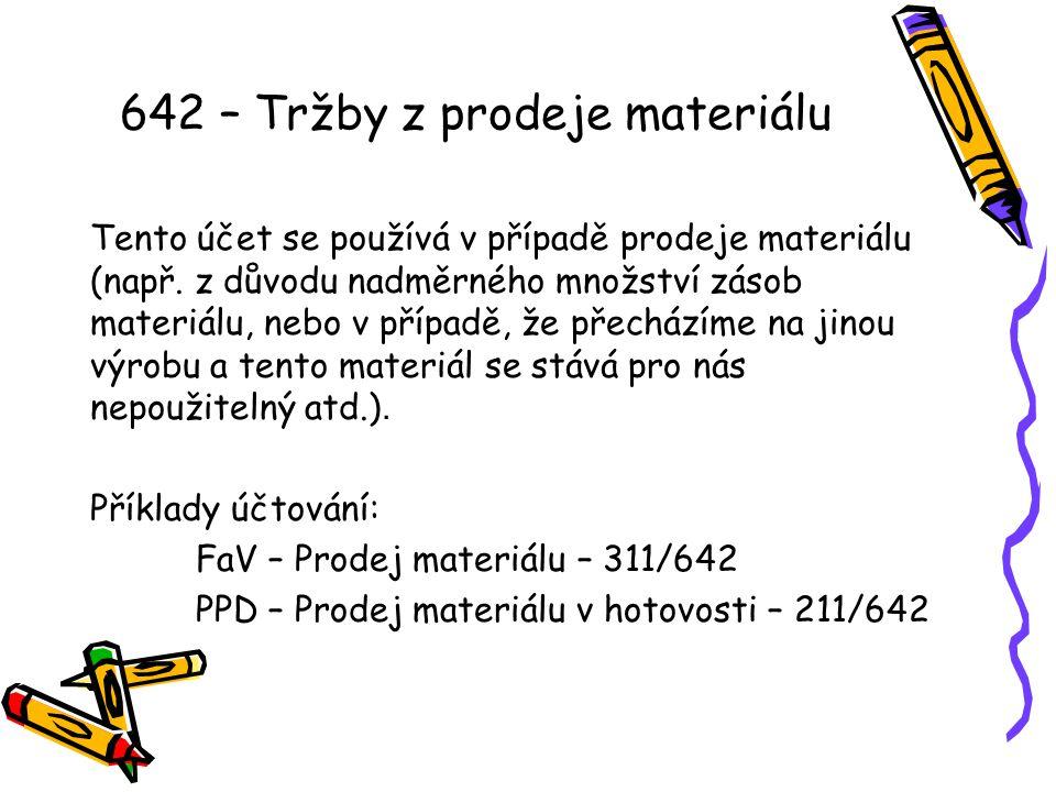 642 – Tržby z prodeje materiálu Tento účet se používá v případě prodeje materiálu (např.