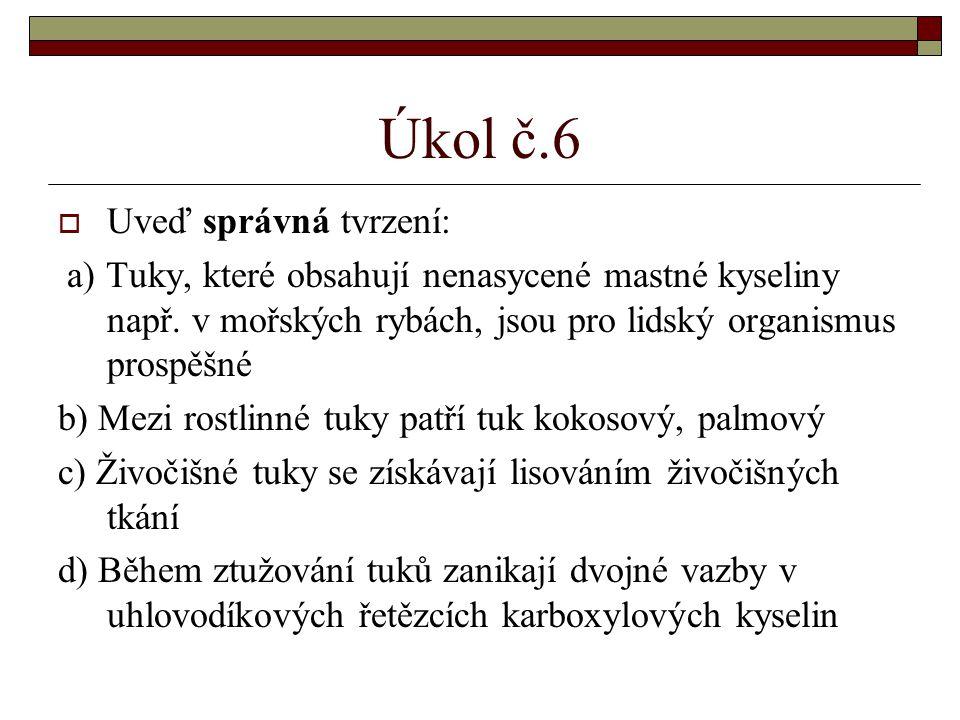 Úkol č.6  Uveď správná tvrzení: a) Tuky, které obsahují nenasycené mastné kyseliny např. v mořských rybách, jsou pro lidský organismus prospěšné b) M