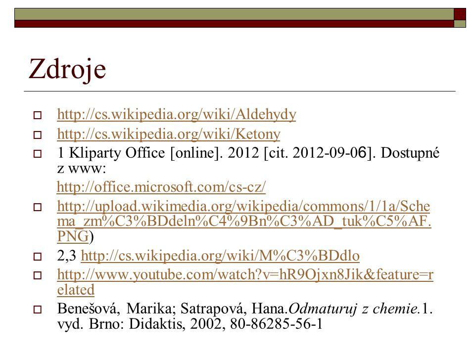 Zdroje  http://cs.wikipedia.org/wiki/Aldehydy http://cs.wikipedia.org/wiki/Aldehydy  http://cs.wikipedia.org/wiki/Ketony http://cs.wikipedia.org/wik