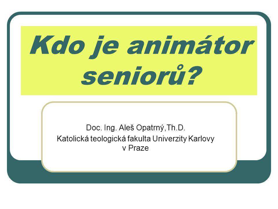 Kdo je animátor seniorů. Doc. Ing. Aleš Opatrný,Th.D.