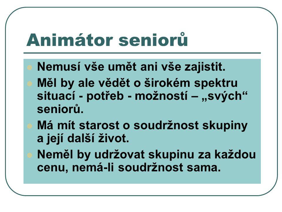 Animátor seniorů Nemusí vše umět ani vše zajistit.