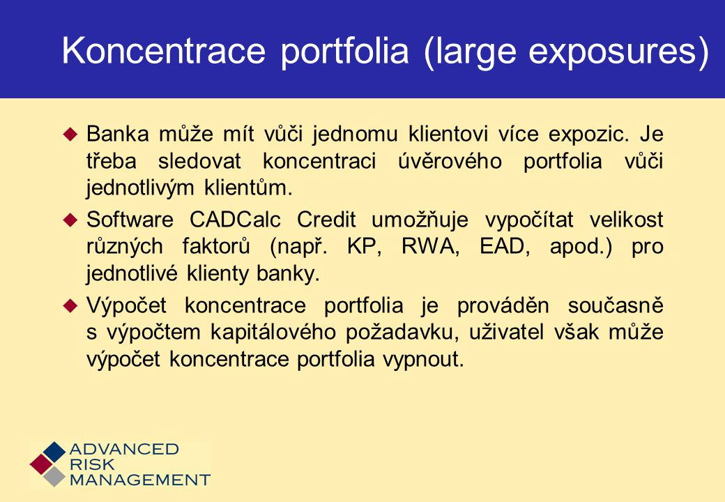 Koncentrace portfolia (large exposures)  Banka může mít vůči jednomu klientovi více expozic.