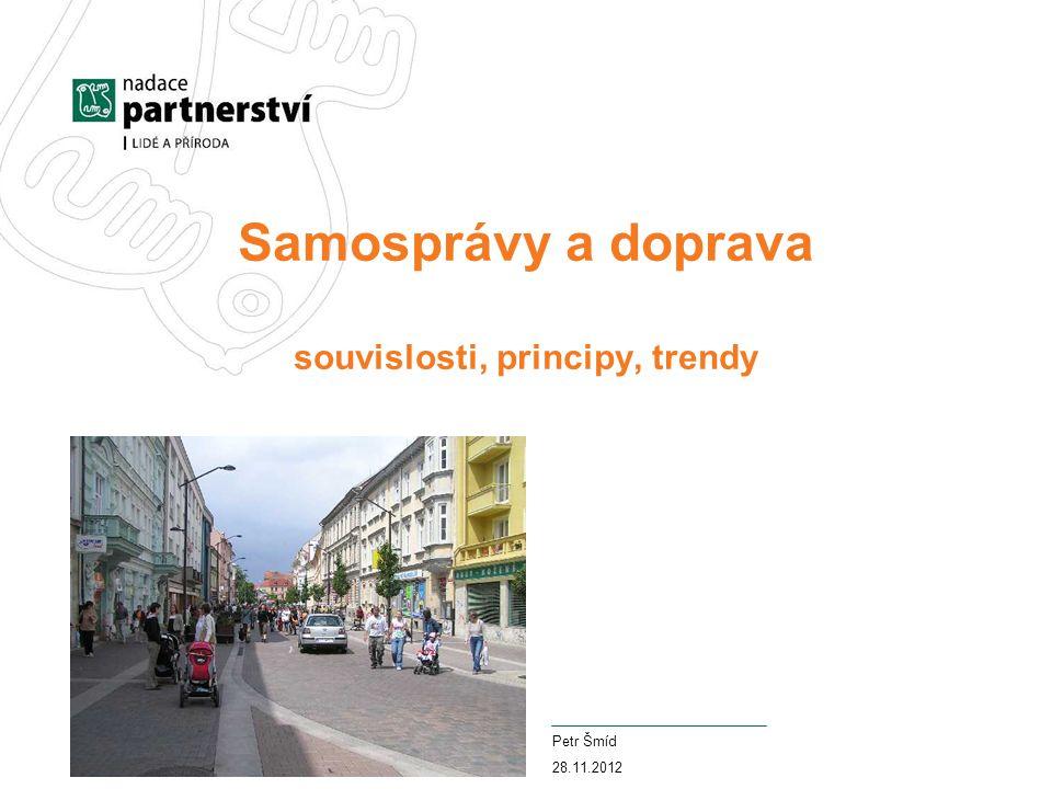 Samosprávy a doprava souvislosti, principy, trendy Petr Šmíd 28.11.2012