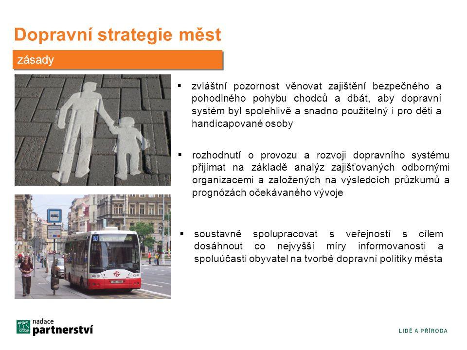 Dopravní strategie měst zásady  zvláštní pozornost věnovat zajištění bezpečného a pohodlného pohybu chodců a dbát, aby dopravní systém byl spolehlivě