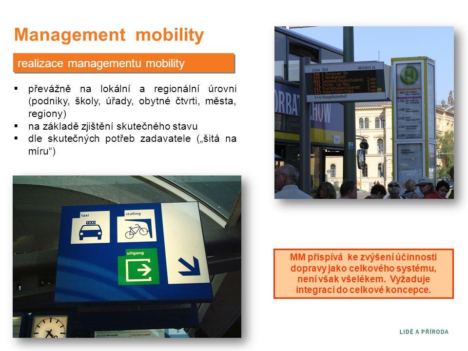 """Management mobility realizace managementu mobility  převážně na lokální a regionální úrovni (podniky, školy, úřady, obytné čtvrti, města, regiony)  na základě zjištění skutečného stavu  dle skutečných potřeb zadavatele (""""šitá na míru ) MM přispívá ke zvýšení účinnosti dopravy jako celkového systému, není však všelékem."""