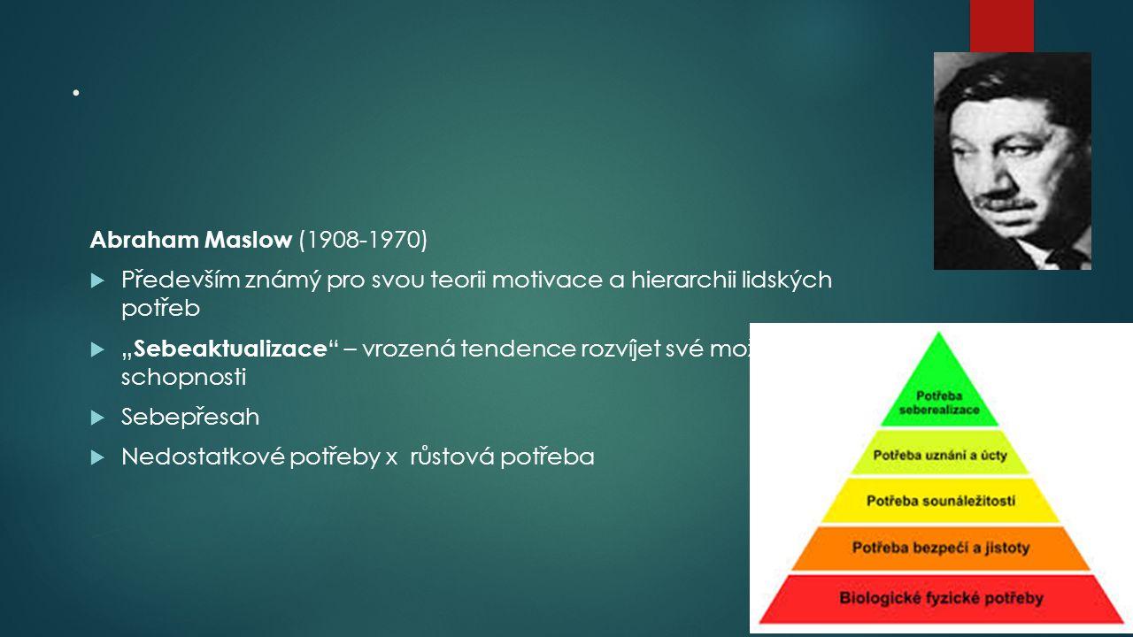 """. Abraham Maslow (1908-1970)  Především známý pro svou teorii motivace a hierarchii lidských potřeb  """" Sebeaktualizace """" – vrozená tendence rozvíjet"""