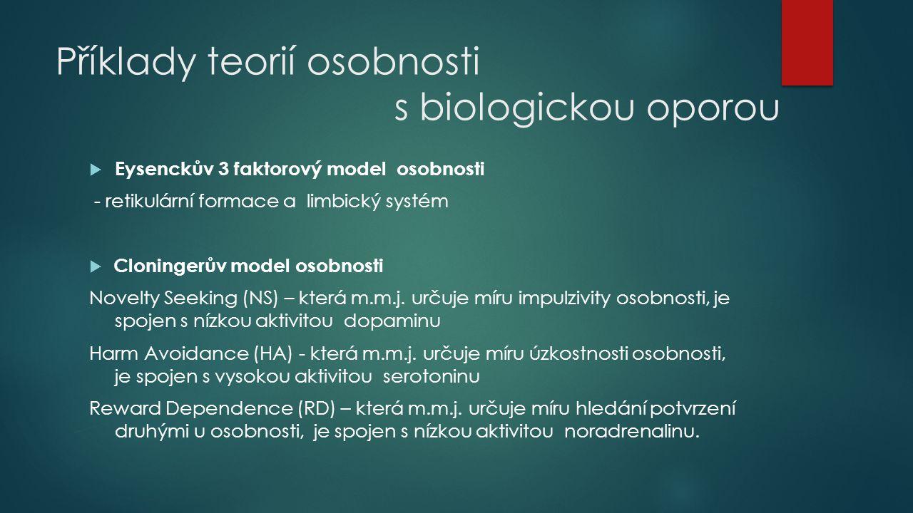 Příklady teorií osobnosti s biologickou oporou  Eysenckův 3 faktorový model osobnosti - retikulární formace a limbický systém  Cloningerův model oso