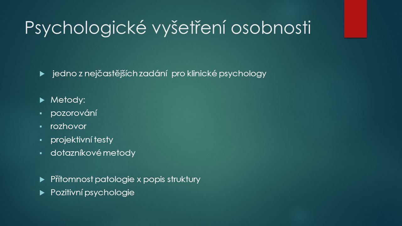 Psychologické vyšetření osobnosti  jedno z nejčastějších zadání pro klinické psychology  Metody:  pozorování  rozhovor  projektivní testy  dotaz