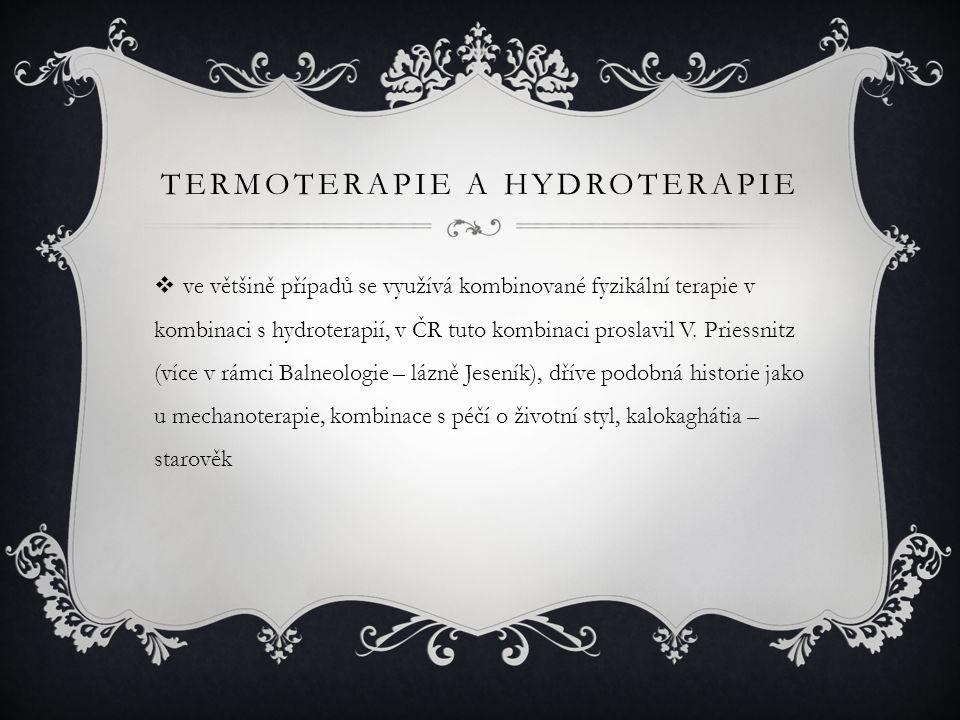 TERMOTERAPIE A HYDROTERAPIE  ve většině případů se využívá kombinované fyzikální terapie v kombinaci s hydroterapií, v ČR tuto kombinaci proslavil V.