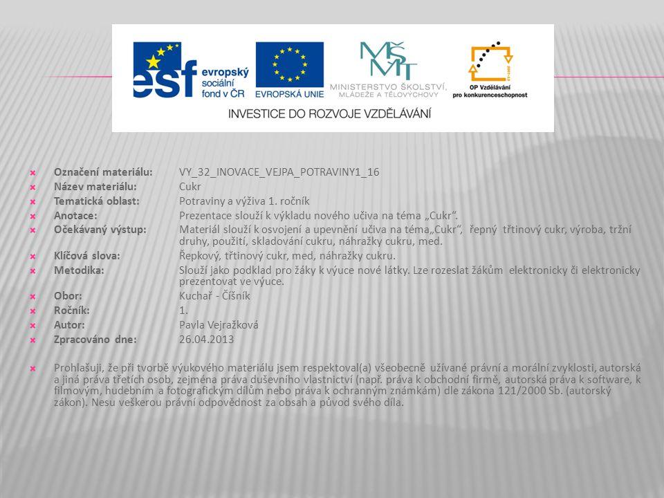  Označení materiálu: VY_32_INOVACE_VEJPA_POTRAVINY1_16  Název materiálu:Cukr  Tematická oblast:Potraviny a výživa 1.