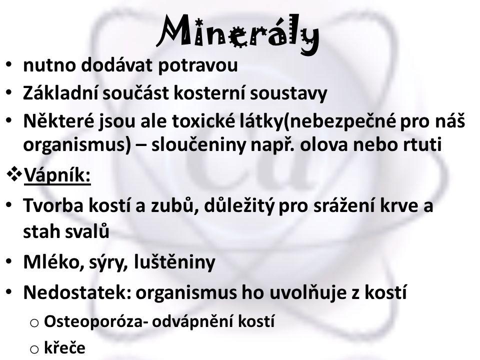 Minerály nutno dodávat potravou Základní součást kosterní soustavy Některé jsou ale toxické látky(nebezpečné pro náš organismus) – sloučeniny např. ol