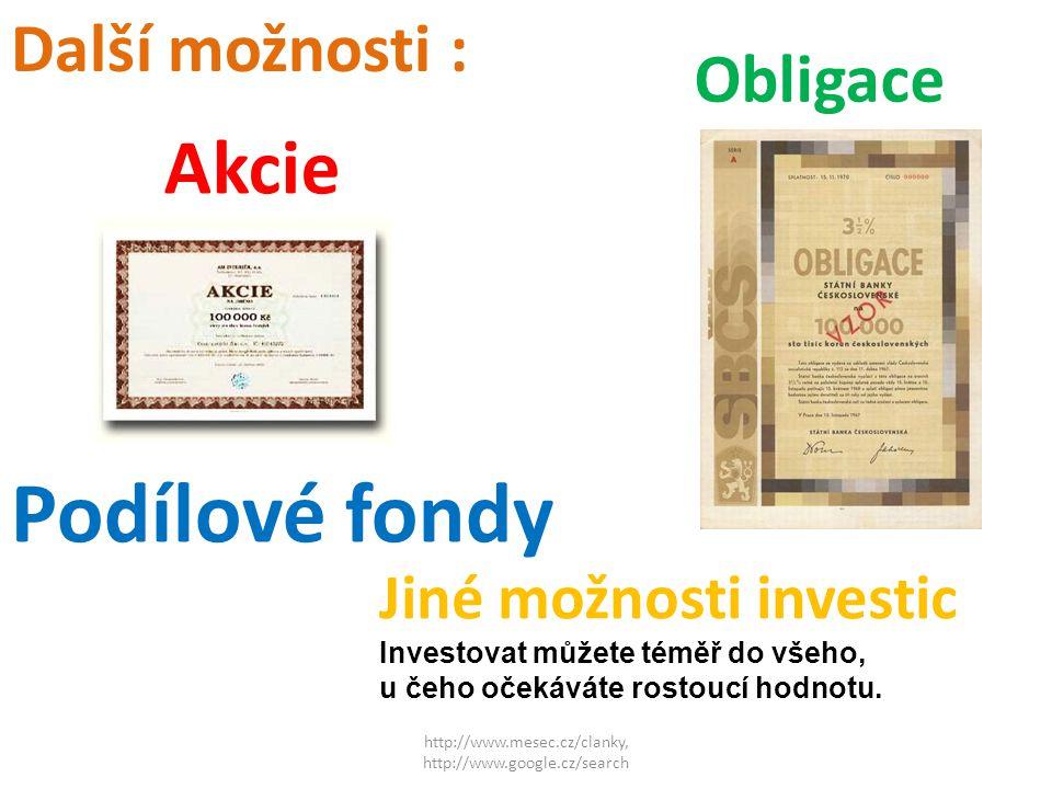 http://www.mesec.cz/clanky, http://www.google.cz/search Podílové fondy Obligace Akcie Jiné možnosti investic Investovat můžete téměř do všeho, u čeho očekáváte rostoucí hodnotu.