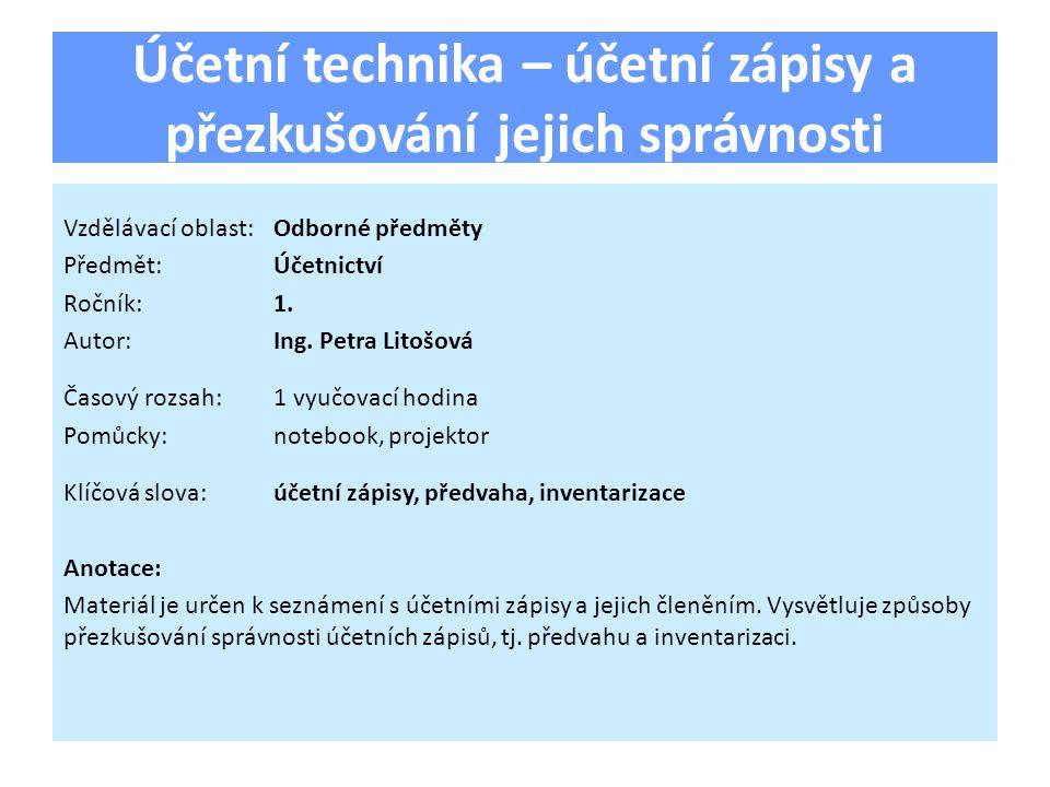 Účetní technika – účetní zápisy a přezkušování jejich správnosti Vzdělávací oblast:Odborné předměty Předmět:Účetnictví Ročník:1.