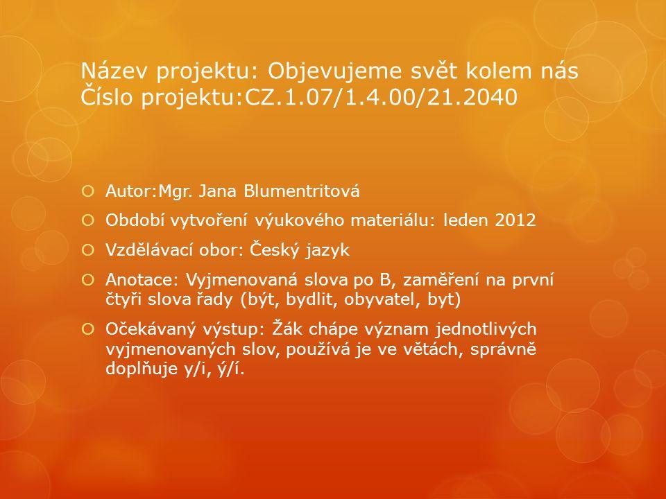 Název projektu: Objevujeme svět kolem nás Číslo projektu:CZ.1.07/1.4.00/21.2040  Autor:Mgr.