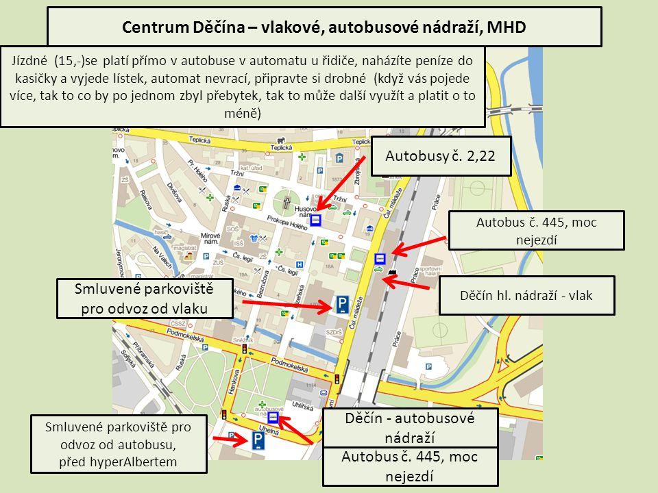 Děčín - autobusové nádraží Autobus č. 445, moc nejezdí Autobusy č. 2,22 Autobus č. 445, moc nejezdí Smluvené parkoviště pro odvoz od vlaku Smluvené pa