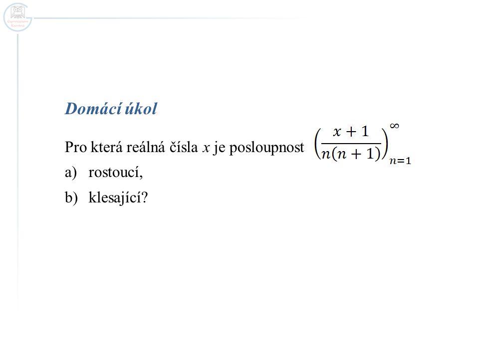 Domácí úkol Pro která reálná čísla x je posloupnost a)rostoucí, b)klesající?