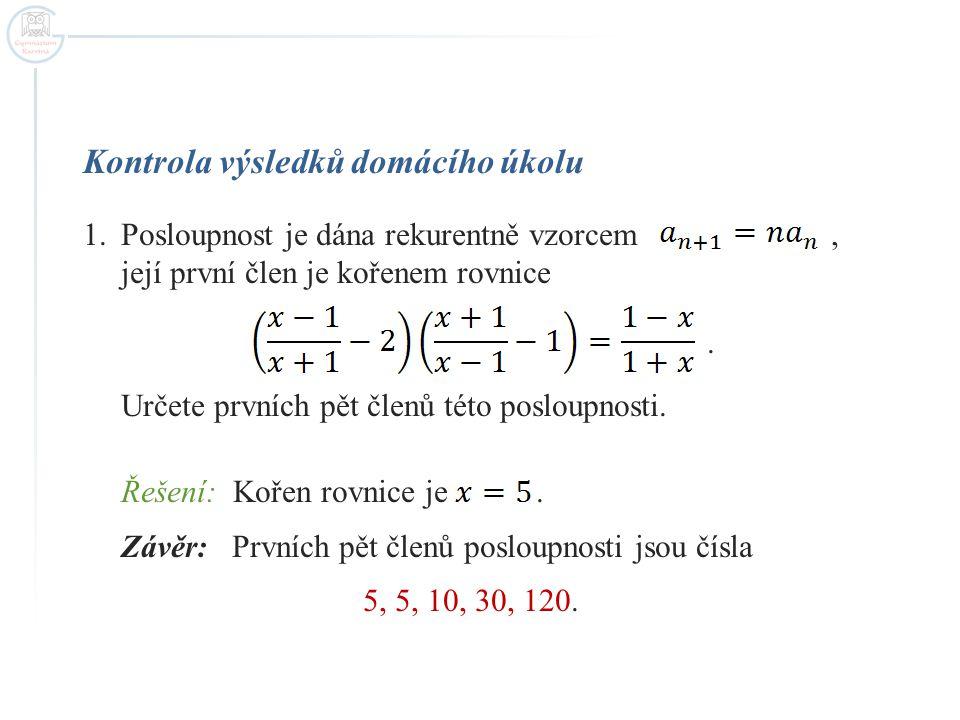 Kontrola výsledků domácího úkolu 1.Posloupnost je dána rekurentně vzorcem, její první člen je kořenem rovnice. Určete prvních pět členů této posloupno