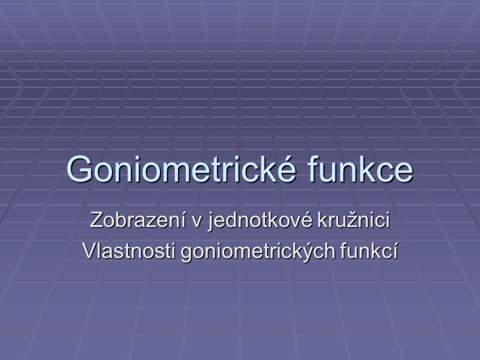 Goniometrické funkce Zobrazení v jednotkové kružnici Vlastnosti goniometrických funkcí