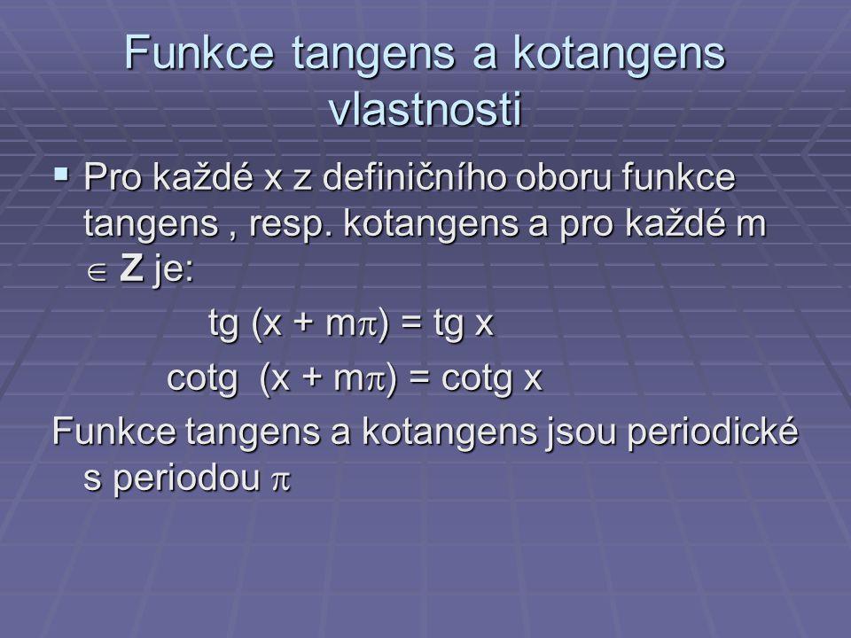 Funkce tangens a kotangens vlastnosti  Pro každé x z definičního oboru funkce tangens, resp. kotangens a pro každé m  Z je: tg (x + m  ) = tg x tg
