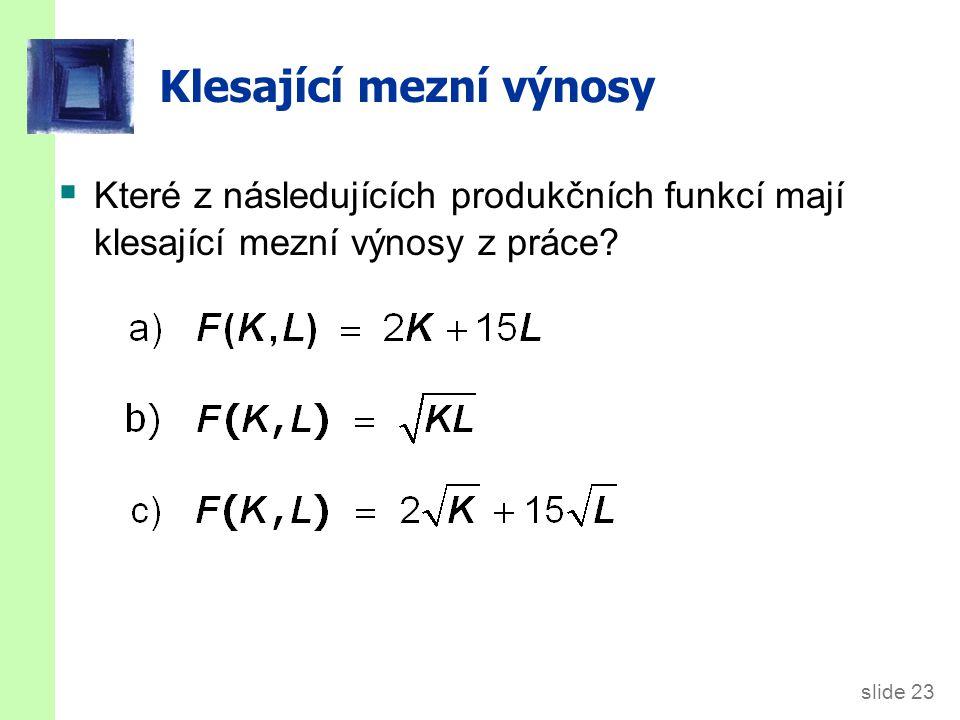 slide 23 Klesající mezní výnosy  Které z následujících produkčních funkcí mají klesající mezní výnosy z práce?