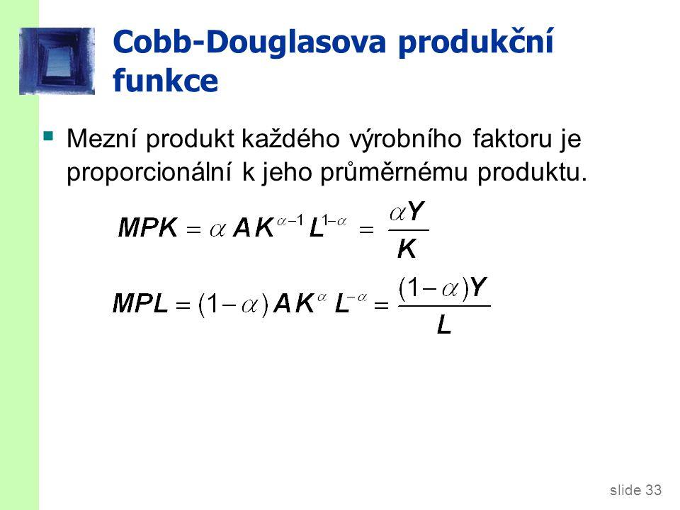 slide 33 Cobb-Douglasova produkční funkce  Mezní produkt každého výrobního faktoru je proporcionální k jeho průměrnému produktu.