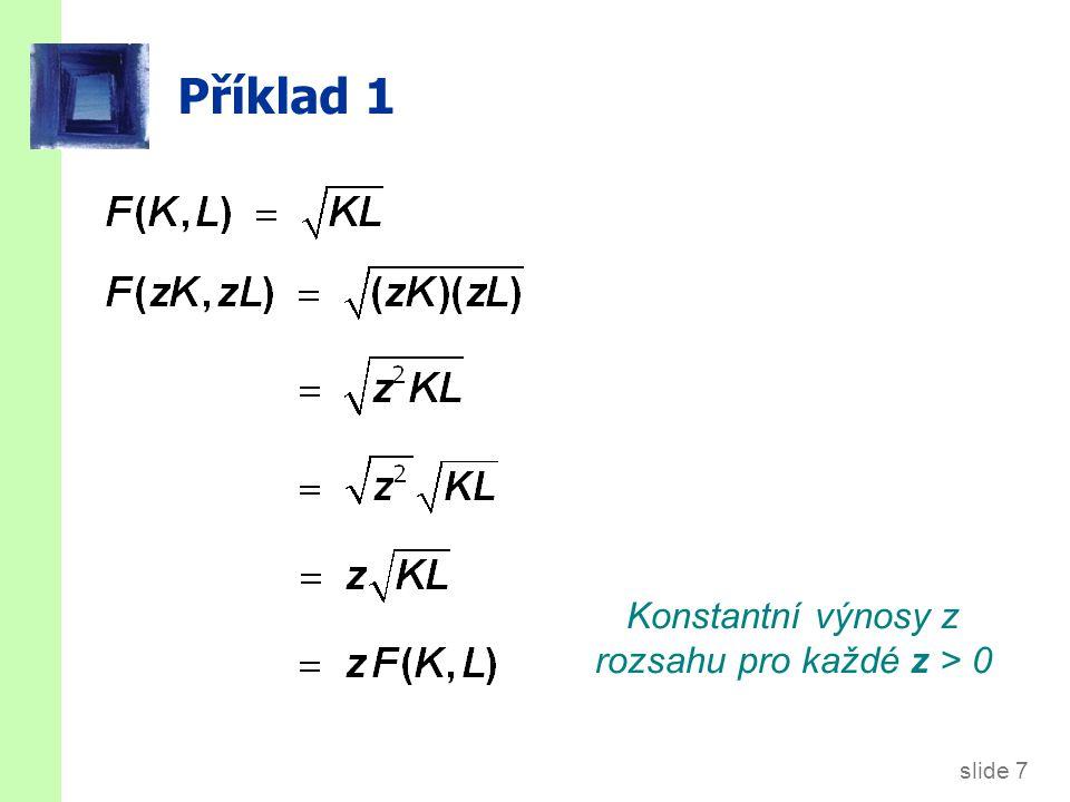 slide 7 Příklad 1 Konstantní výnosy z rozsahu pro každé z > 0
