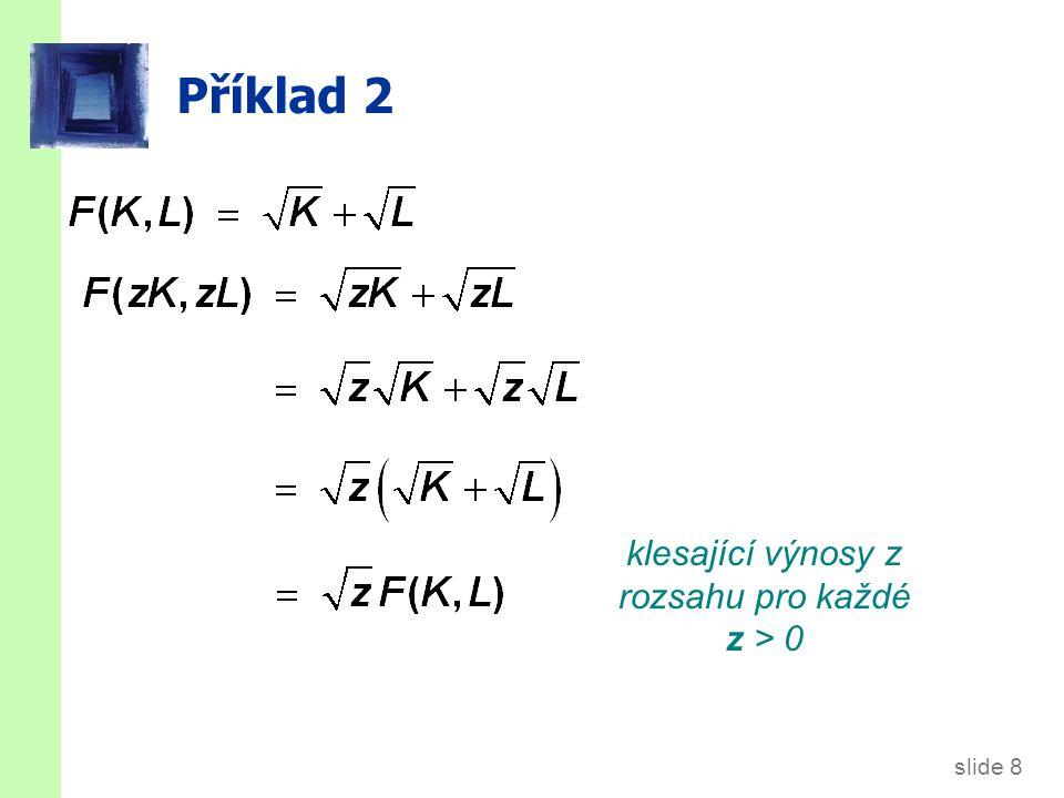 slide 9 Příklad 3 rostoucí výnosy z rozsahu pro každé z > 1