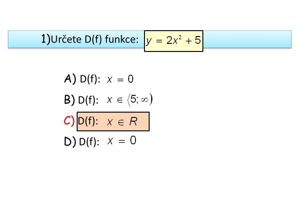 1) Určete D(f) funkce: A) D(f): B) D(f): C) D(f): D) D(f):