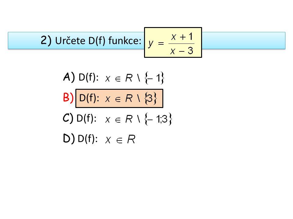 2) Určete D(f) funkce: A) D(f): B) D(f): C) D(f): D) D(f):