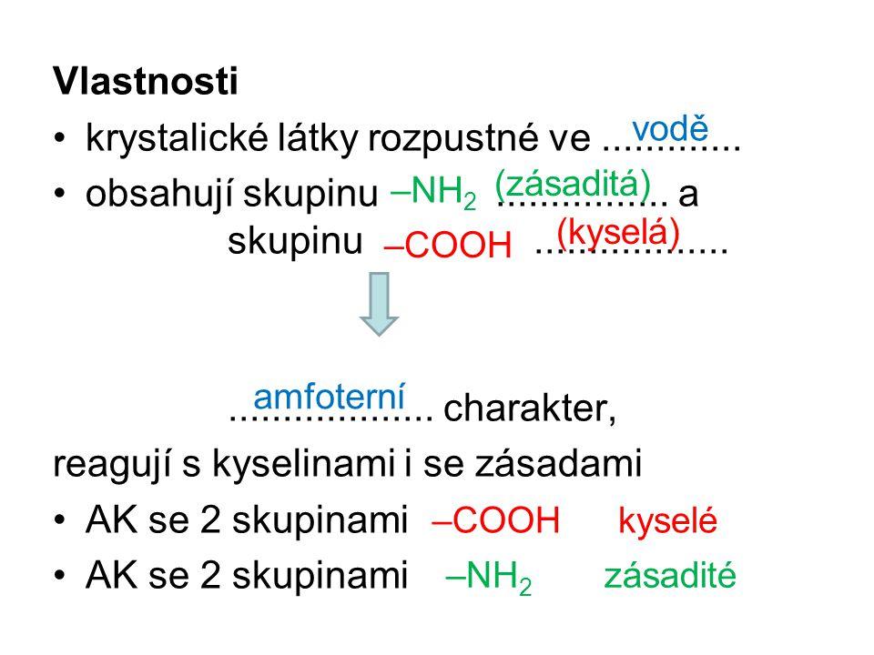 Vlastnosti krystalické látky rozpustné ve............. obsahují skupinu................ a skupinu..................................... charakter, reag