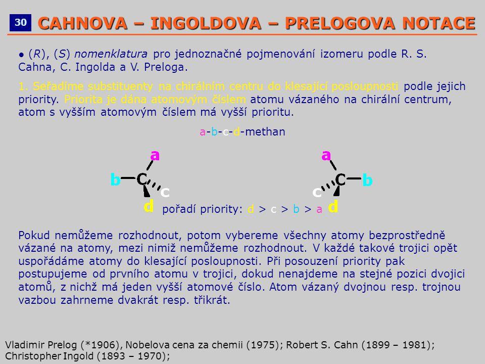 ● (R), (S) nomenklatura pro jednoznačné pojmenování izomeru podle R. S. Cahna, C. Ingolda a V. Preloga. 1. Seřadíme substituenty na chirálním centru d