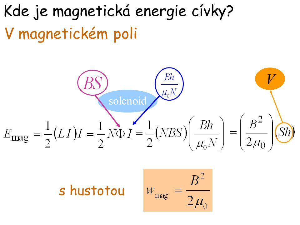 V solenoid Kde je magnetická energie cívky? V magnetickém poli s hustotou