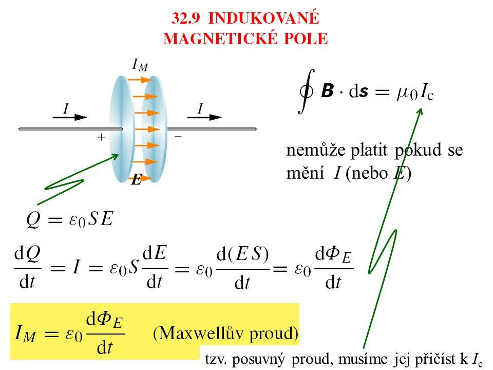 nemůže platit pokud se mění I (nebo E) E tzv. posuvný proud, musíme jej přičíst k I c