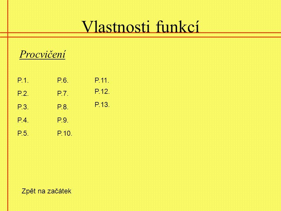Vlastnosti funkcí Procvičení P.1. P.2. P.8.P.3. P.6. P.10. P.9. P.11. P.7. P.4. P.5. P.12. P.13. Zpět na začátek