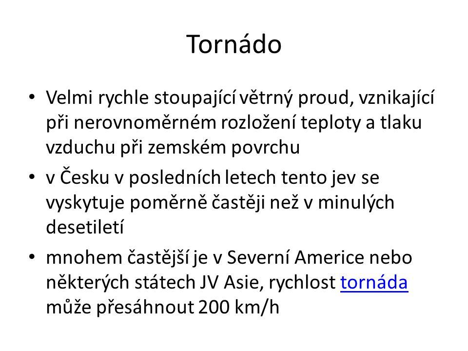 Tornádo Velmi rychle stoupající větrný proud, vznikající při nerovnoměrném rozložení teploty a tlaku vzduchu při zemském povrchu v Česku v posledních