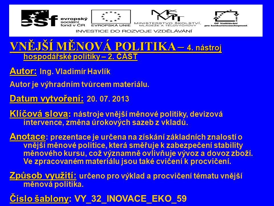 VNĚJŠÍ MĚNOVÁ POLITIKA – 4. nástroj hospodářské politiky – 2. ČÁST Autor: Autor: Ing. Vladimír Havlík Autor je výhradním tvůrcem materiálu. Datum vytv