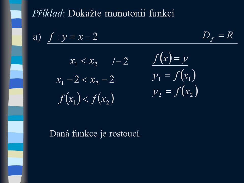 Příklad: Dokažte monotonii funkcí Daná funkce je rostoucí.
