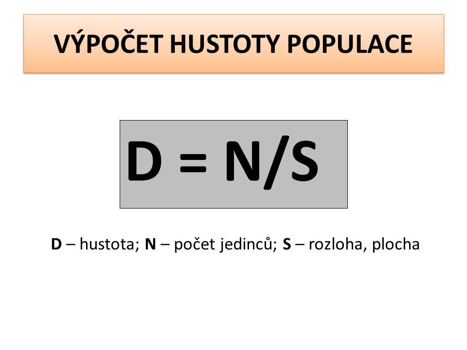 VÝPOČET HUSTOTY POPULACE D = N/S D – hustota; N – počet jedinců; S – rozloha, plocha