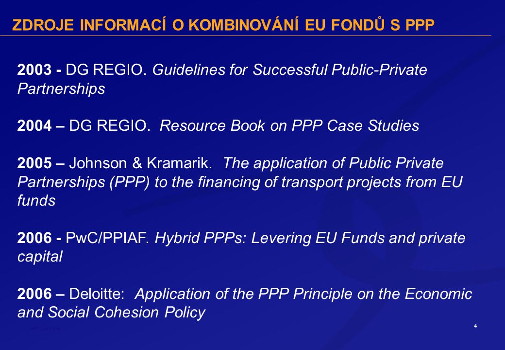 4 PPP Centrum ZDROJE INFORMACÍ O KOMBINOVÁNÍ EU FONDŮ S PPP 2003 - DG REGIO.