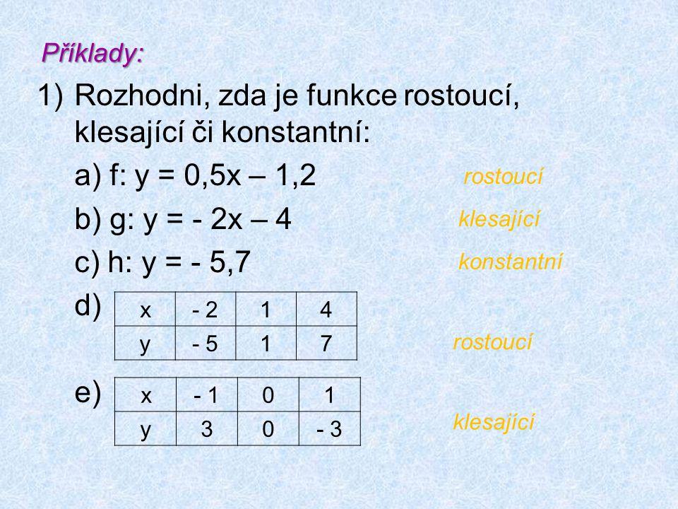 Příklady: 1)Rozhodni, zda je funkce rostoucí, klesající či konstantní: a) f: y = 0,5x – 1,2 b) g: y = - 2x – 4 c) h: y = - 5,7 d) e) x- 214 y- 517 x-