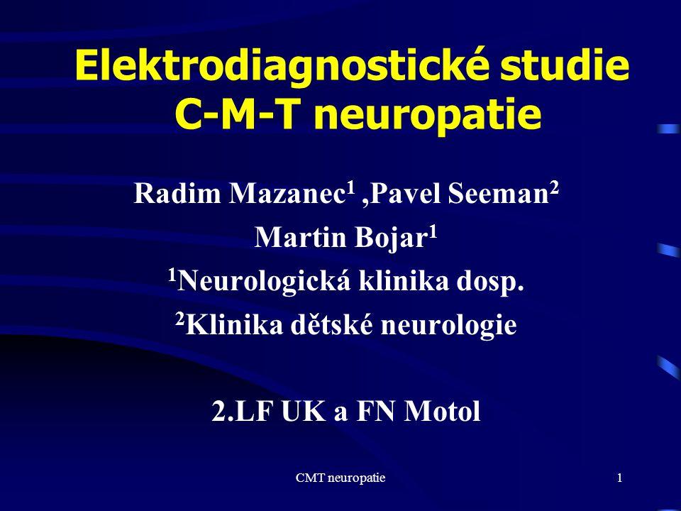 CMT neuropatie12 Elektrodiagnostika CMT 2 jehlová EMG - chronická neurogenní léze denervačně reinervační řídké fibrilace a PSW široké a vysoké MUAP s časovou sumací simplifikace náborové křivky pokročilá stadia mají změny i proximálně, ale zůstávají akcentované distálně