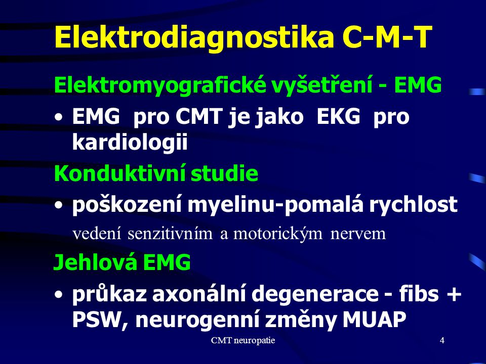 CMT neuropatie4 Elektrodiagnostika C-M-T Elektromyografické vyšetření - EMG EMG pro CMT je jako EKG pro kardiologii Konduktivní studie poškození myeli