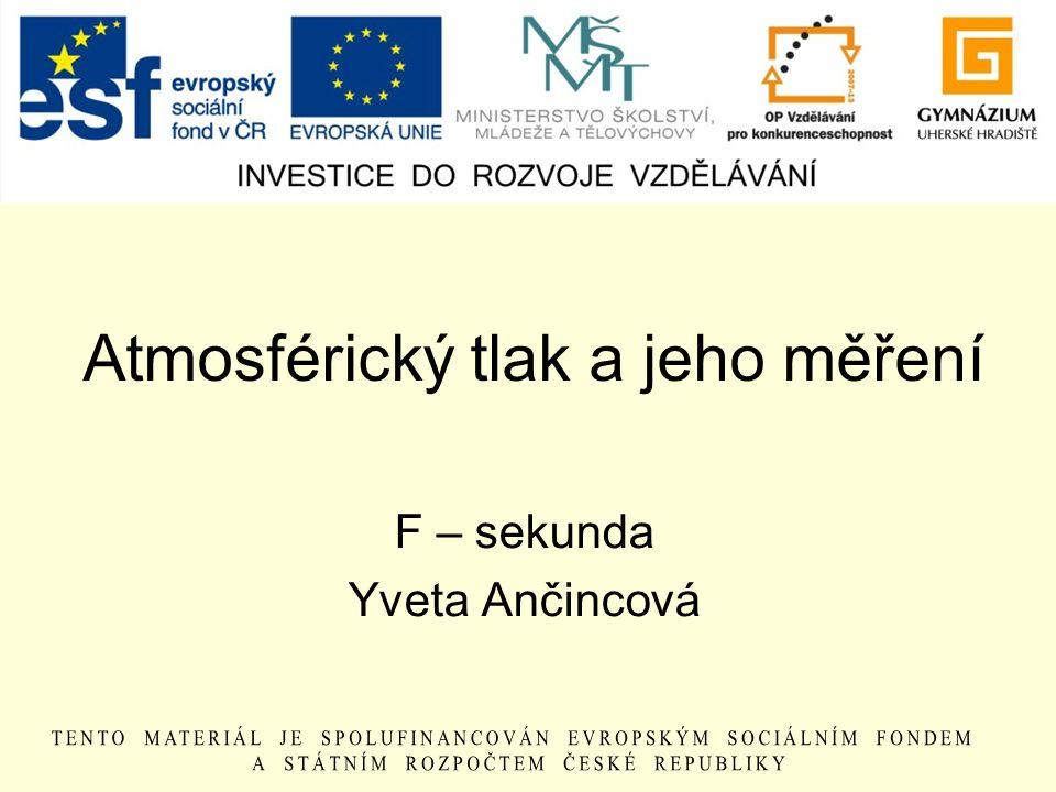 Atmosférický tlak a jeho měření F – sekunda Yveta Ančincová