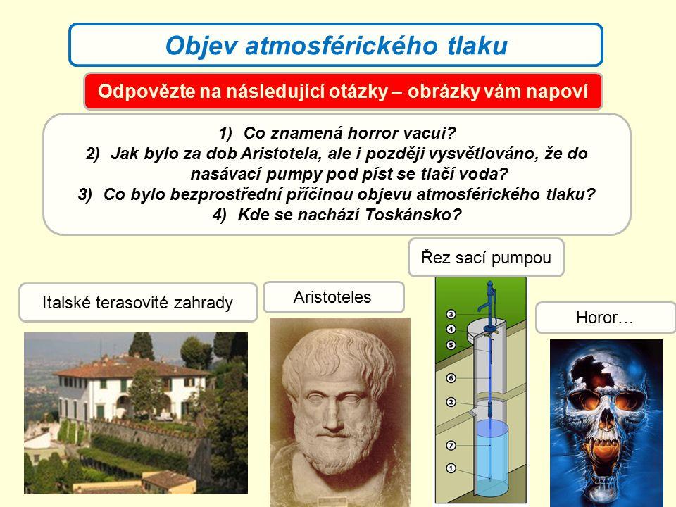 Objev atmosférického tlaku Odpovězte na následující otázky – obrázky vám napoví Italské terasovité zahrady Aristoteles Řez sací pumpou Horor… 1)Co zna
