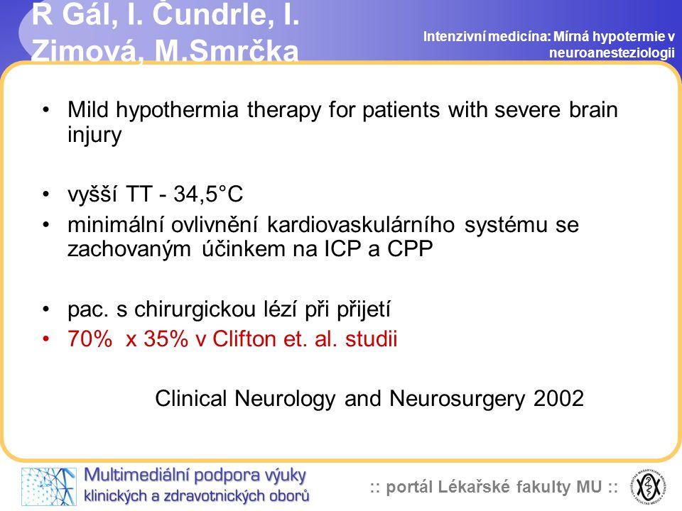 :: portál Lékařské fakulty MU :: Guy L. Clifton et al. Intenzivní medicína: Mírná hypotermie v neuroanesteziologii Lack of effect of induction of hypo